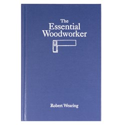 """The Essential Woodworker"" By Robert Wearing"