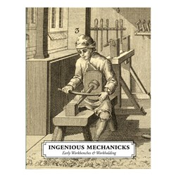 Ingenious Mechanicks – Early Workbenches & Workholding