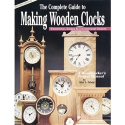 Complete Guide to Making Wooden Clocks (2nd Ed.) John Nelson