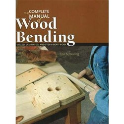 Complete Manual of Wood Bending: Milled, Laminated, & Steam-bent Work