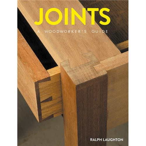 Joints: A Woodworker's Guide by Ralph Laughton