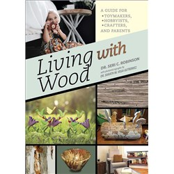 Living with Wood: A Guide for Toymakers, Hobbyists, Crafters and Parents