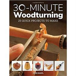 30 Minute Woodturning: 25 Quick Projects To Make