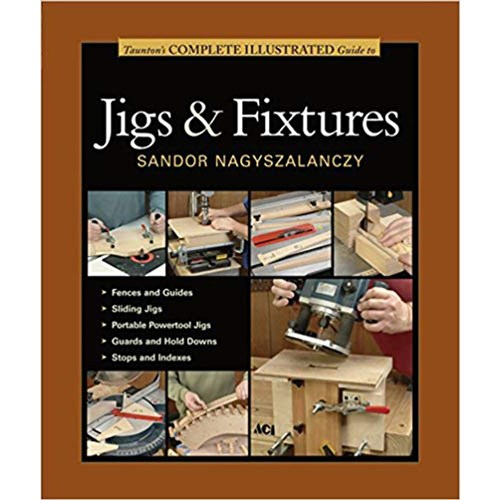 Taunton's Complete Illustrated Guide to Jigs & Fixtures